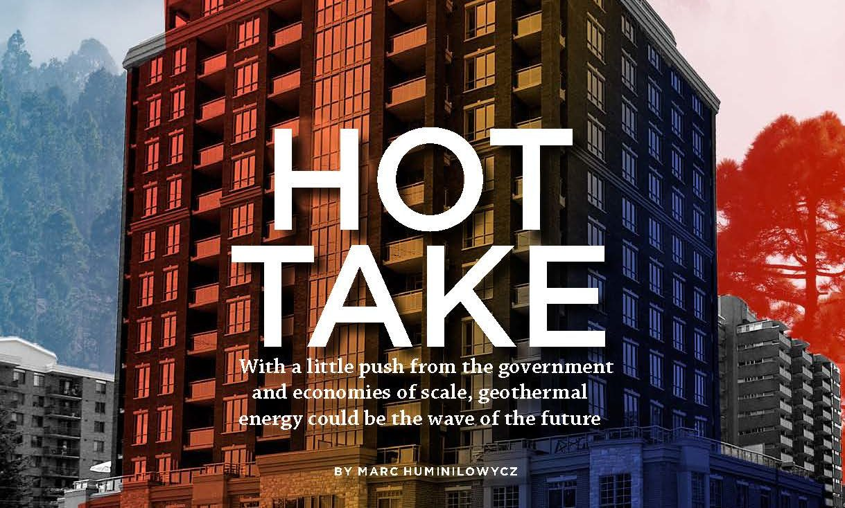 HOT TAKE poster: With a little push from the government and economies of scale, geothermal energy could be the wave of the future. By Marc Huminilowycz